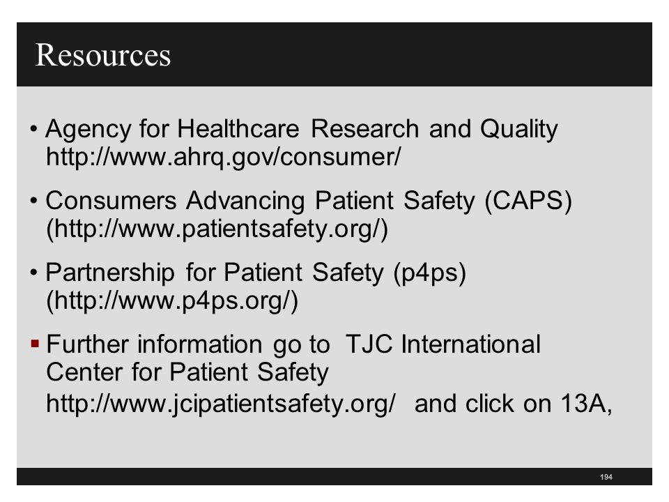 Resources • Agency for Healthcare Research and Quality http://www.ahrq.gov/consumer/