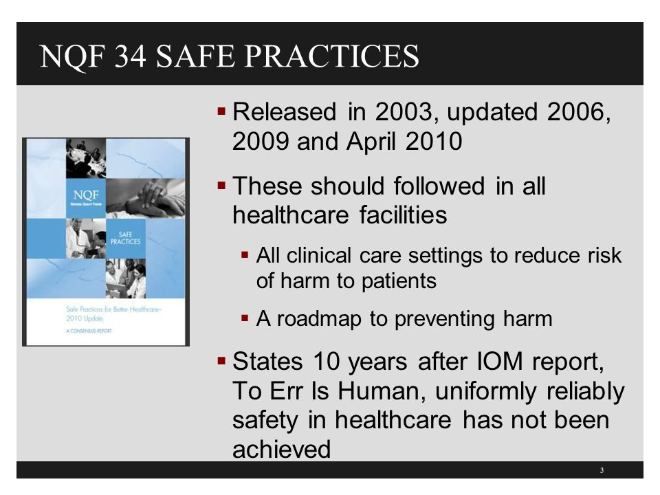 NQF 34 SAFE PRACTICES Released in 2003, updated 2006, 2009 and April 2010. These should followed in all healthcare facilities.