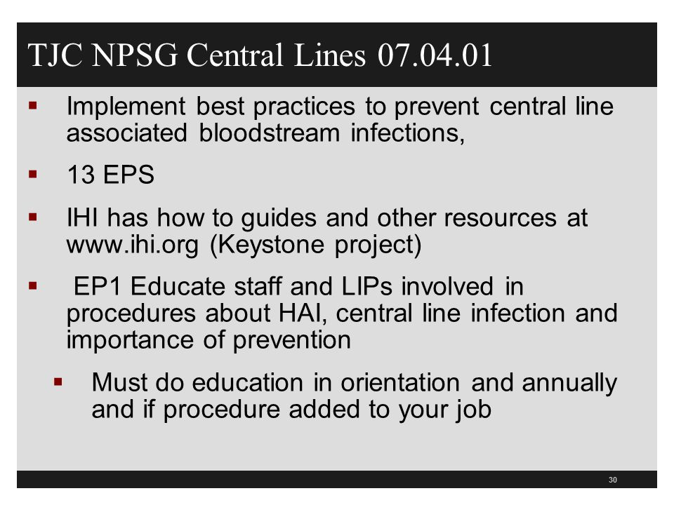 TJC NPSG Central Lines 07.04.01 Implement best practices to prevent central line associated bloodstream infections,
