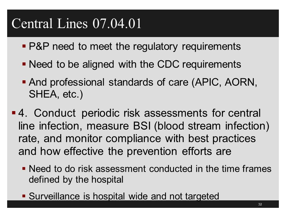 Central Lines 07.04.01 P&P need to meet the regulatory requirements. Need to be aligned with the CDC requirements.