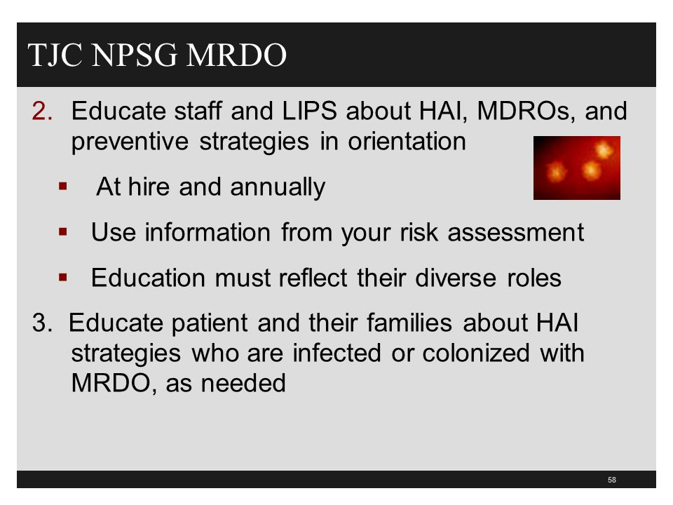 TJC NPSG MRDO Educate staff and LIPS about HAI, MDROs, and preventive strategies in orientation. At hire and annually.