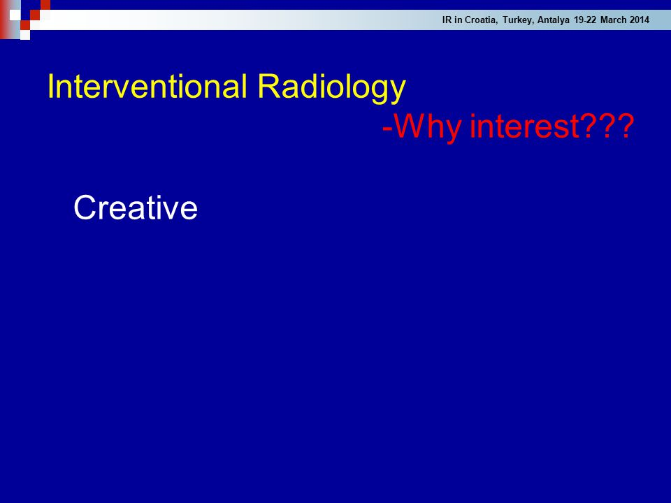 Interventional Radiology -Why interest