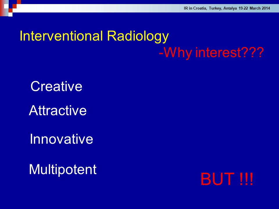 BUT !!! Interventional Radiology -Why interest Creative Attractive