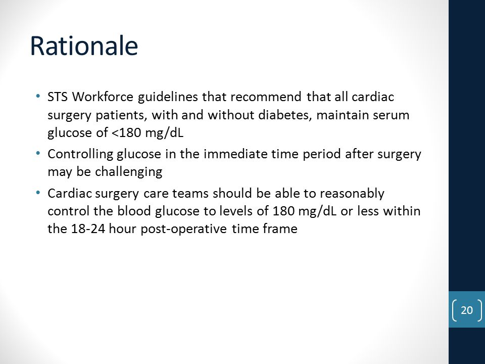 Rationale STS Workforce guidelines that recommend that all cardiac surgery patients, with and without diabetes, maintain serum glucose of <180 mg/dL.