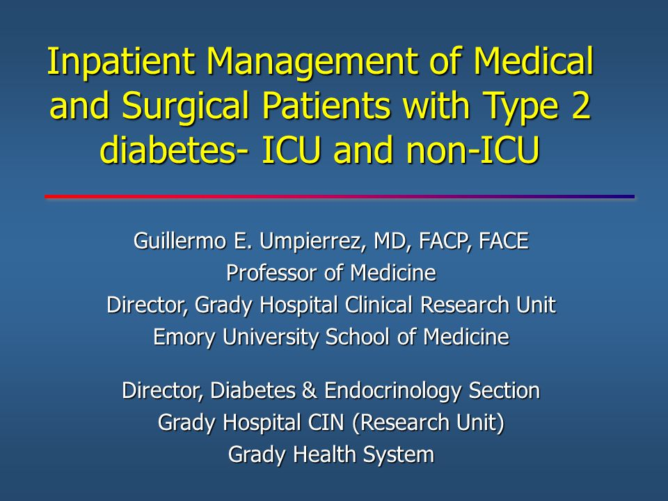 Inpatient Management of Medical and Surgical Patients with Type 2 diabetes- ICU and non-ICU