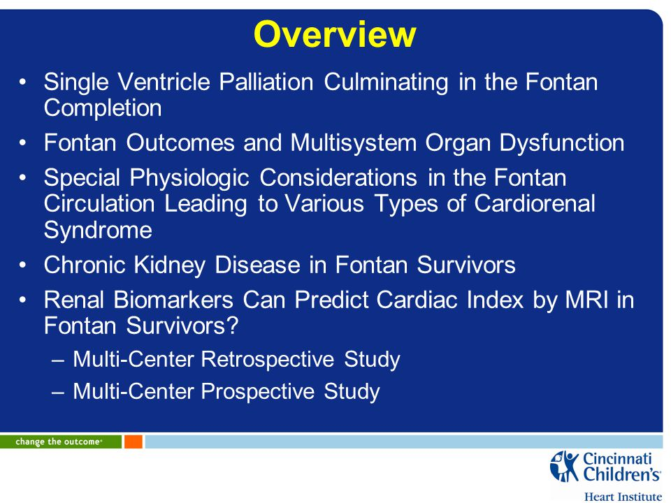 Overview Single Ventricle Palliation Culminating in the Fontan Completion. Fontan Outcomes and Multisystem Organ Dysfunction.