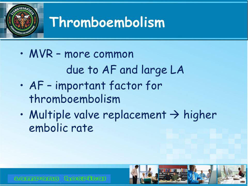 Thromboembolism MVR – more common due to AF and large LA