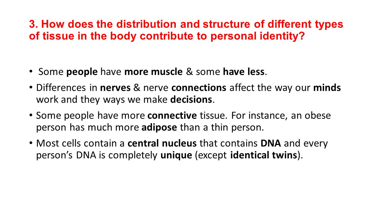 3. How does the distribution and structure of different types of tissue in the body contribute to personal identity