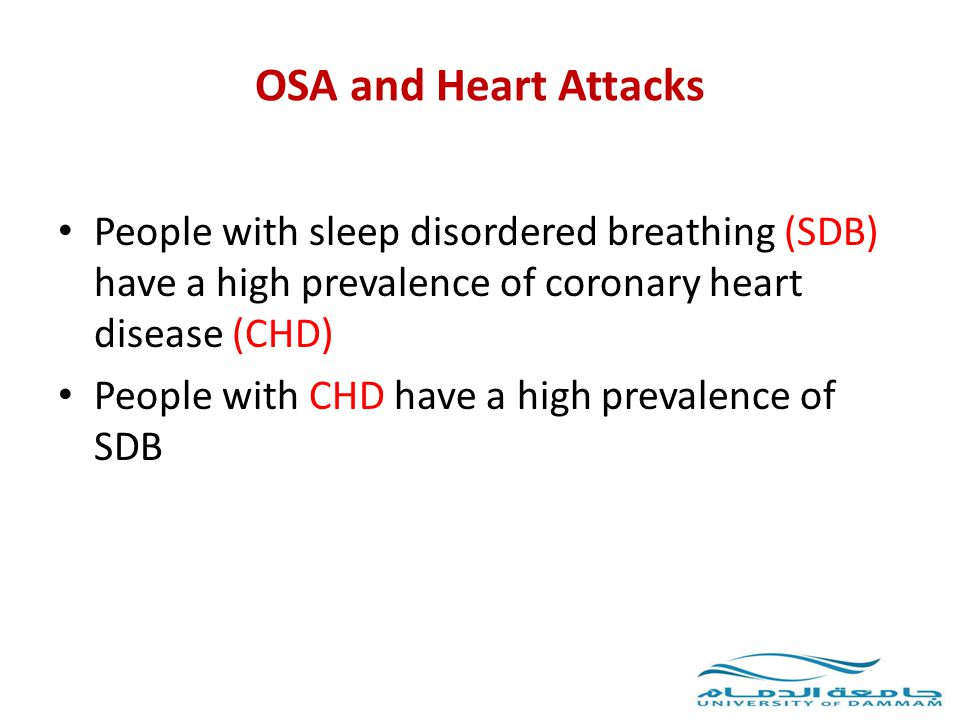 OSA and Heart Attacks People with sleep disordered breathing (SDB) have a high prevalence of coronary heart disease (CHD)