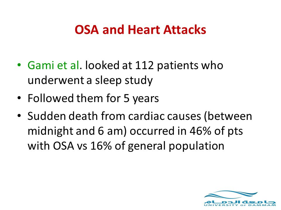 OSA and Heart Attacks Gami et al. looked at 112 patients who underwent a sleep study. Followed them for 5 years.
