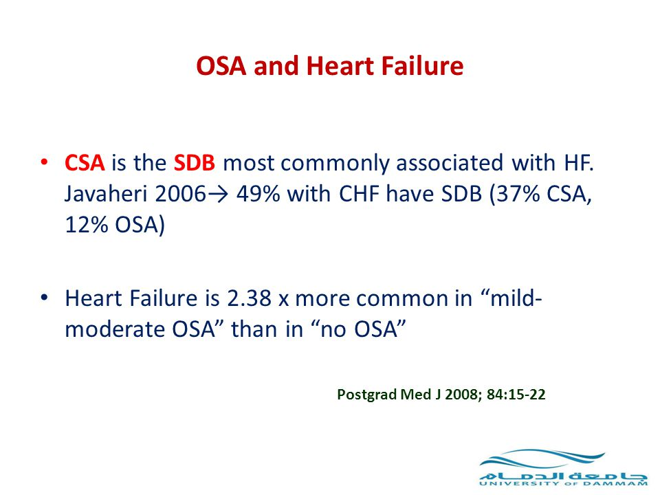 OSA and Heart Failure CSA is the SDB most commonly associated with HF. Javaheri 2006→ 49% with CHF have SDB (37% CSA, 12% OSA)
