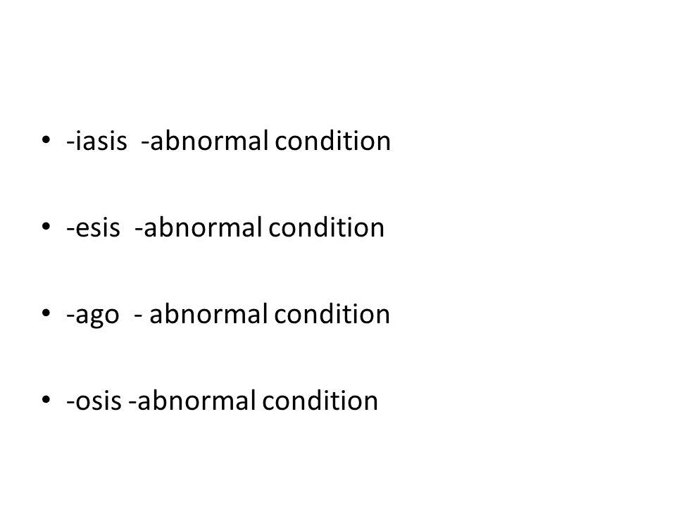 -iasis -abnormal condition