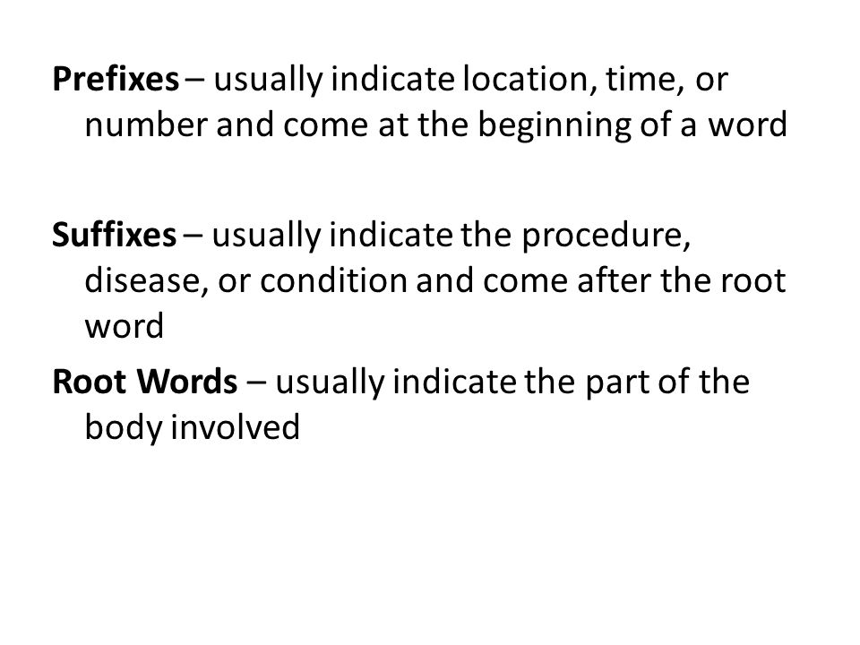 Prefixes – usually indicate location, time, or number and come at the beginning of a word