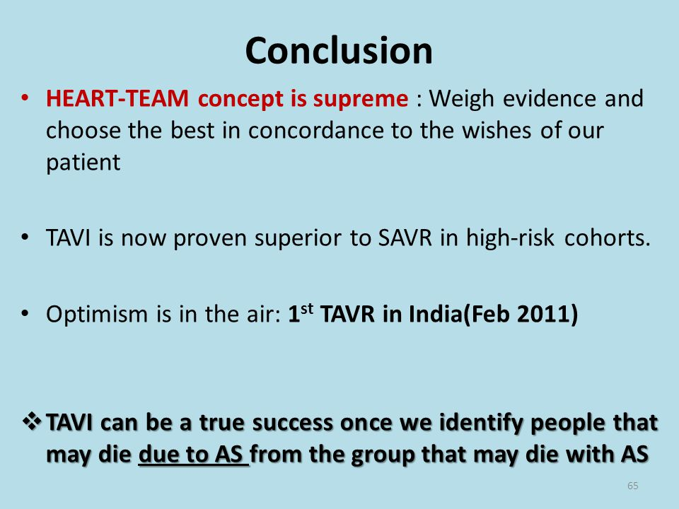 Conclusion HEART-TEAM concept is supreme : Weigh evidence and choose the best in concordance to the wishes of our patient.