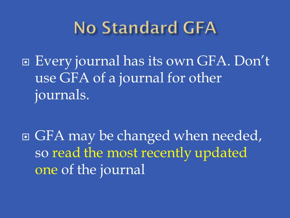 No Standard GFA Every journal has its own GFA. Don't use GFA of a journal for other journals.