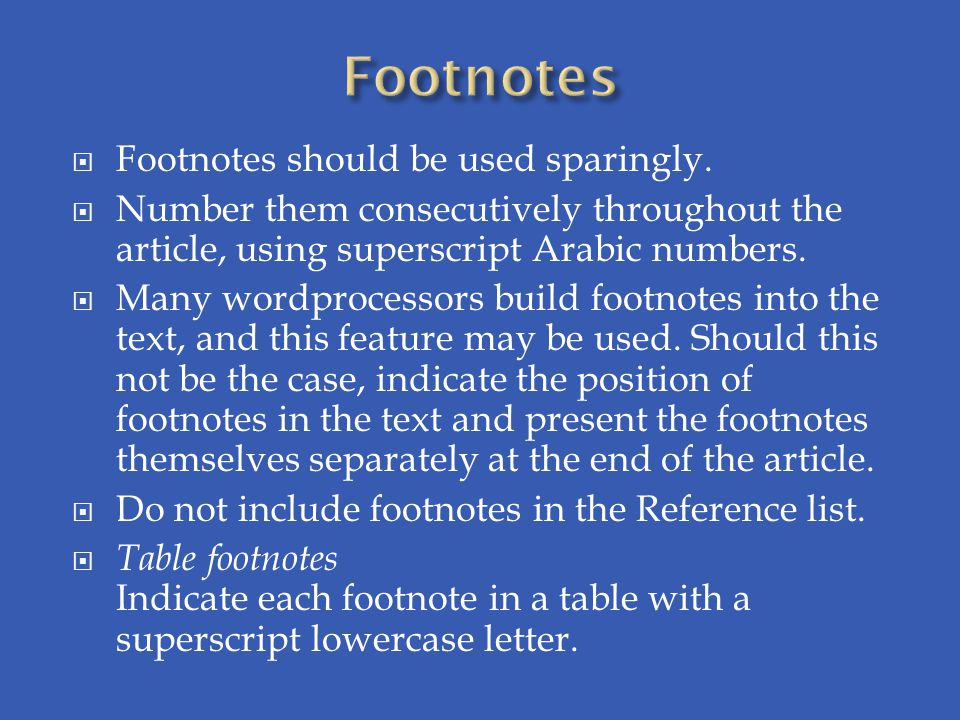 Footnotes Footnotes should be used sparingly.