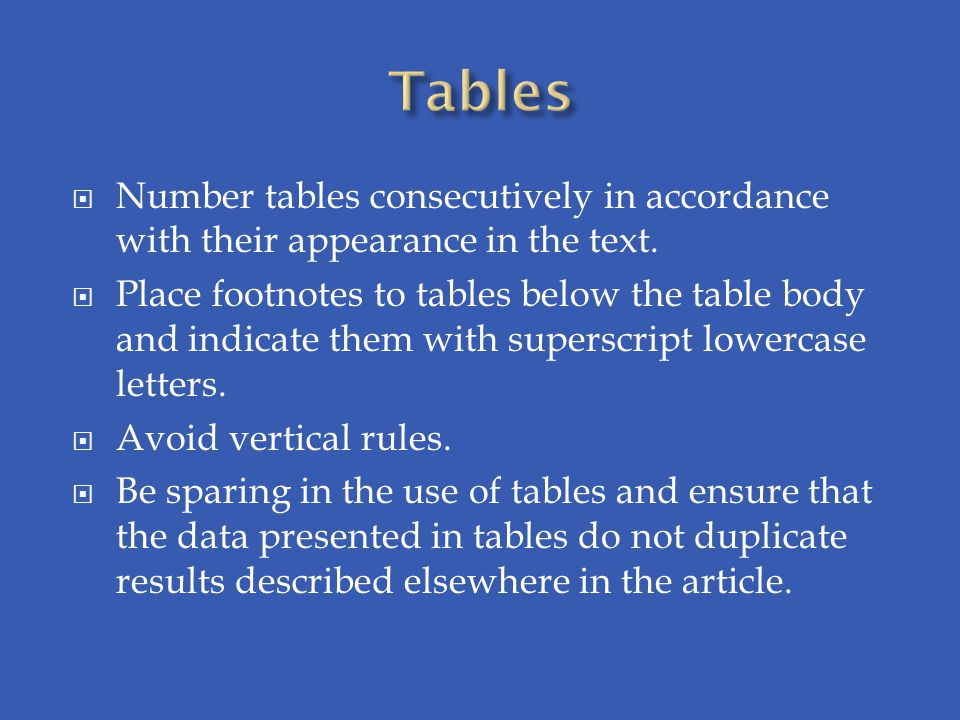 Tables Number tables consecutively in accordance with their appearance in the text.