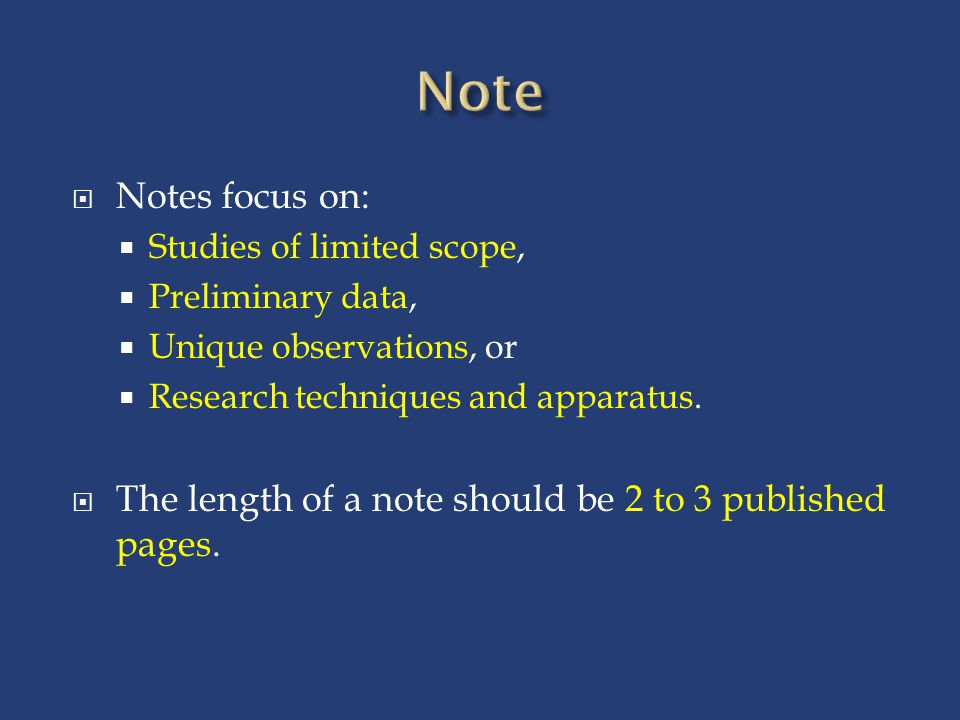 Note Notes focus on: Studies of limited scope, Preliminary data, Unique observations, or. Research techniques and apparatus.