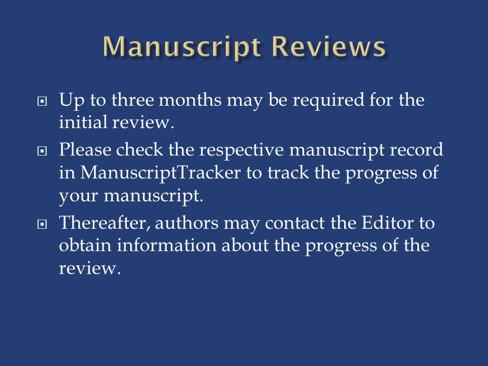 Manuscript Reviews Up to three months may be required for the initial review.