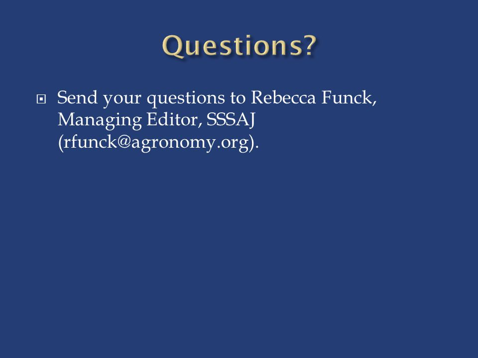 Questions Send your questions to Rebecca Funck, Managing Editor, SSSAJ (rfunck@agronomy.org).