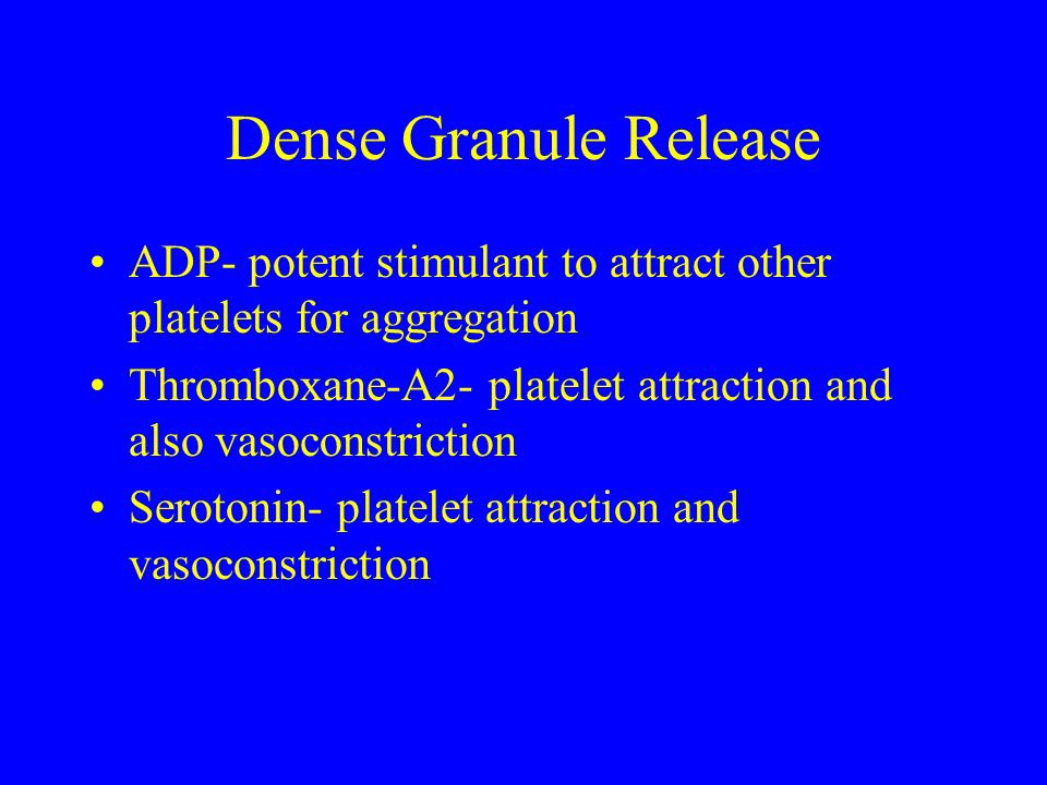 Dense Granule Release ADP- potent stimulant to attract other platelets for aggregation.