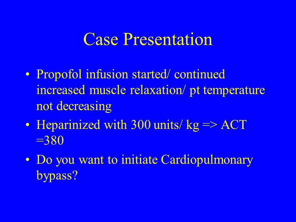 Case Presentation Propofol infusion started/ continued increased muscle relaxation/ pt temperature not decreasing.
