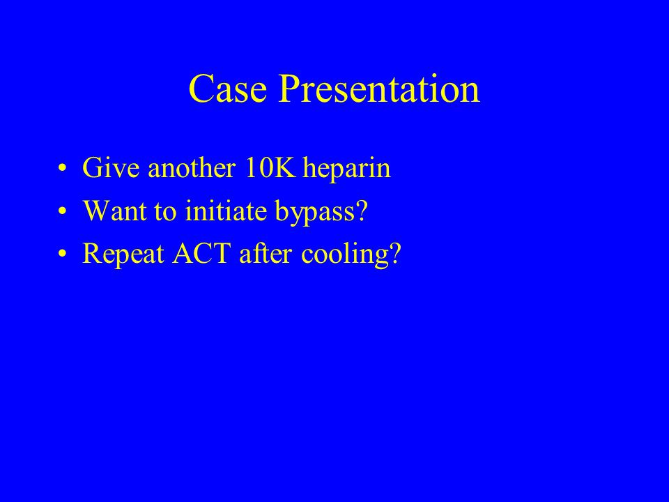 Case Presentation Give another 10K heparin Want to initiate bypass