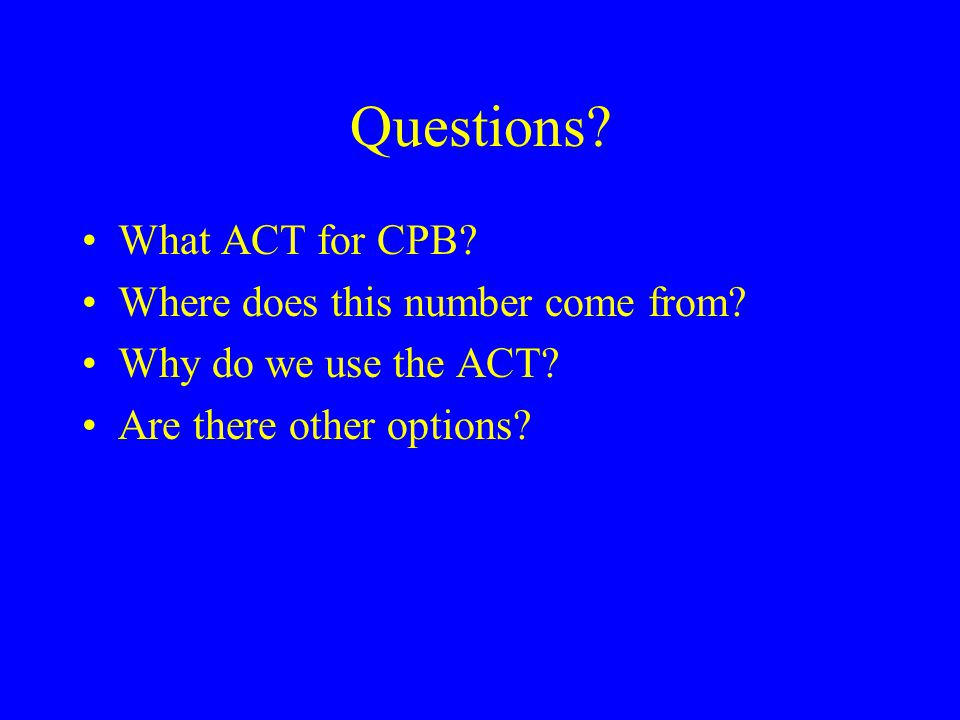 Questions What ACT for CPB Where does this number come from