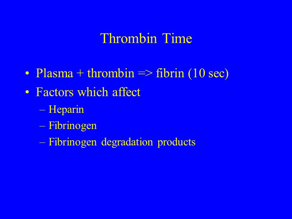 Thrombin Time Plasma + thrombin => fibrin (10 sec)