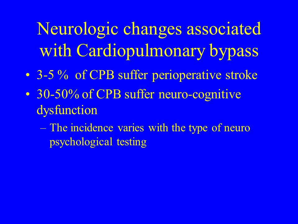 Neurologic changes associated with Cardiopulmonary bypass