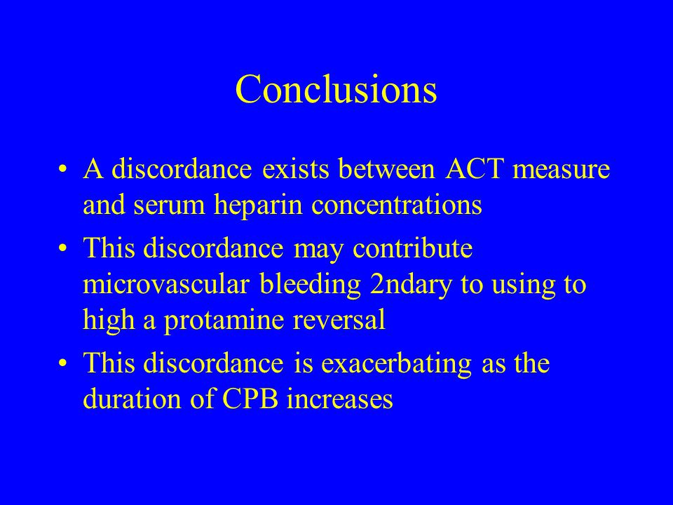 Conclusions A discordance exists between ACT measure and serum heparin concentrations.