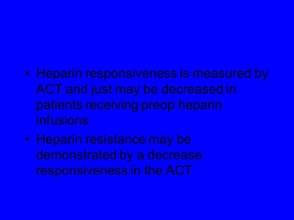 Heparin responsiveness is measured by ACT and just may be decreased in patients receiving preop heparin infusions