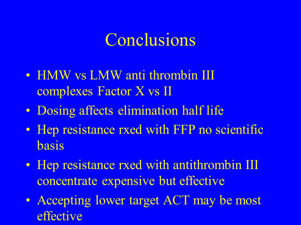 Conclusions HMW vs LMW anti thrombin III complexes Factor X vs II