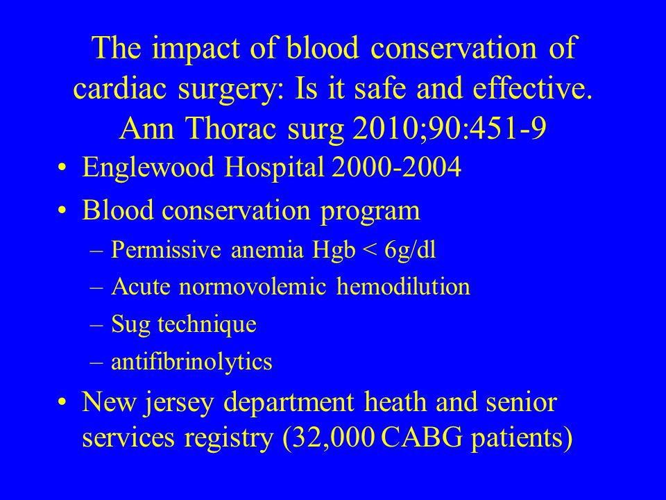 The impact of blood conservation of cardiac surgery: Is it safe and effective. Ann Thorac surg 2010;90:451-9