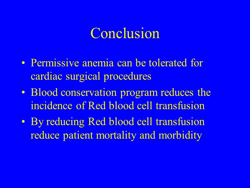Conclusion Permissive anemia can be tolerated for cardiac surgical procedures.