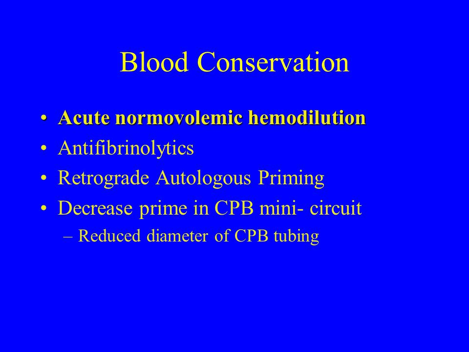 Blood Conservation Acute normovolemic hemodilution Antifibrinolytics