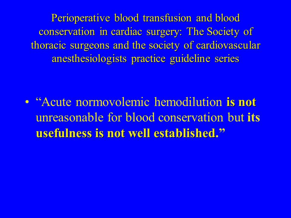 Perioperative blood transfusion and blood conservation in cardiac surgery: The Society of thoracic surgeons and the society of cardiovascular anesthesiologists practice guideline series