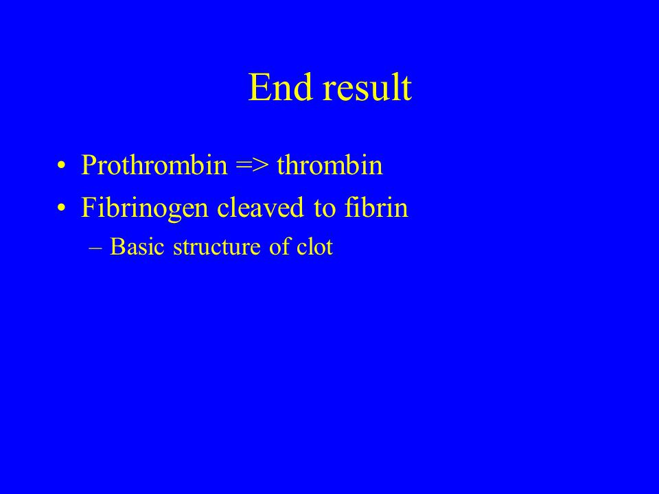 End result Prothrombin => thrombin Fibrinogen cleaved to fibrin