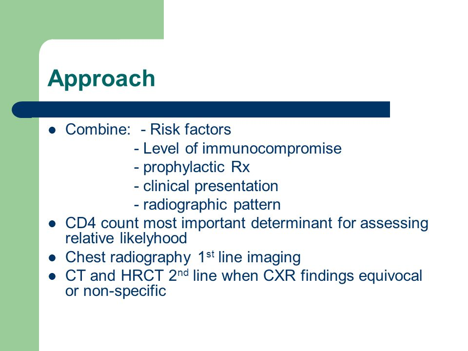 Approach Combine: - Risk factors - Level of immunocompromise