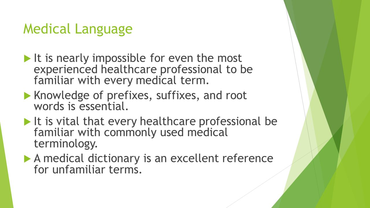 Medical Language It is nearly impossible for even the most experienced healthcare professional to be familiar with every medical term.