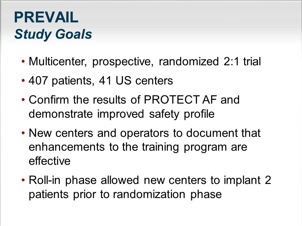 PREVAIL Study Goals Multicenter, prospective, randomized 2:1 trial