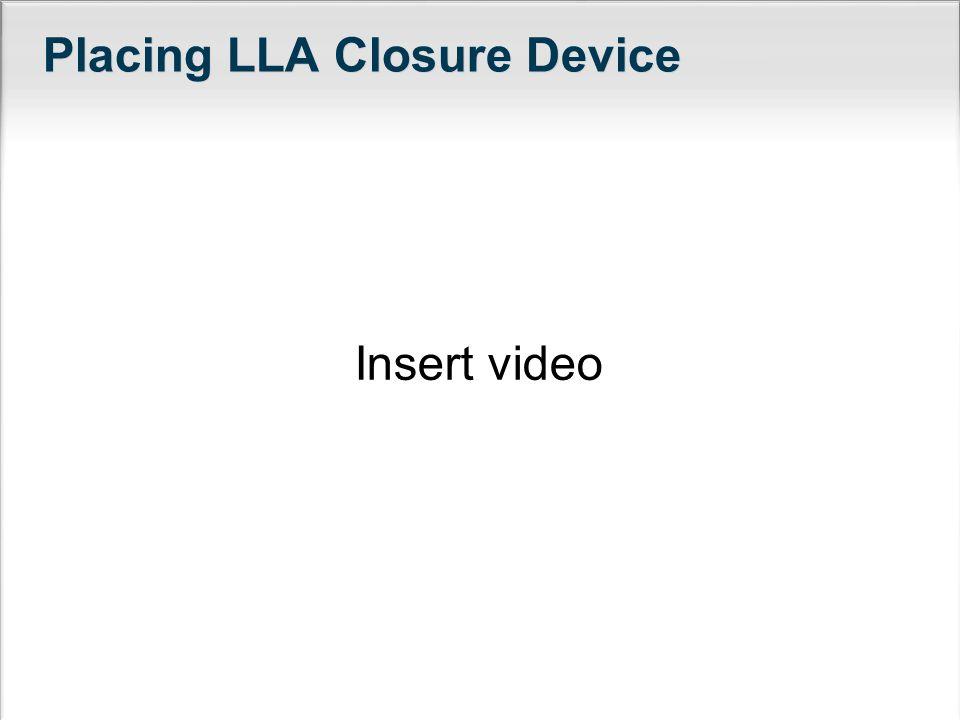Placing LLA Closure Device