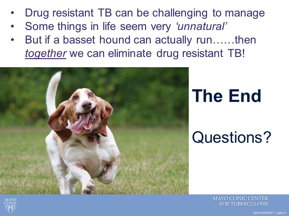 The End Questions Drug resistant TB can be challenging to manage