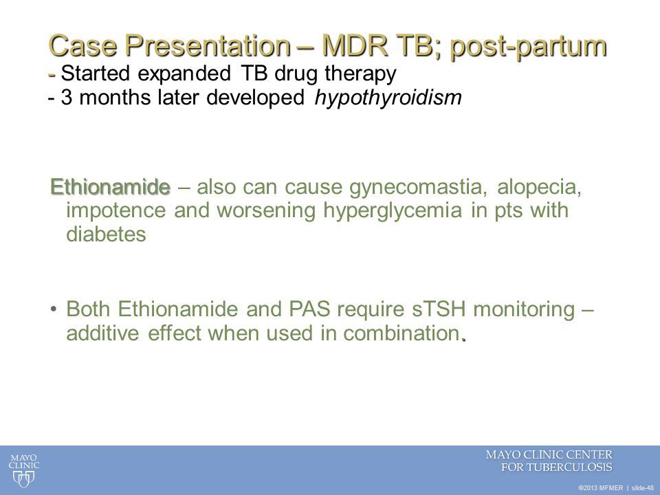 Case Presentation – MDR TB; post-partum - Started expanded TB drug therapy - 3 months later developed hypothyroidism