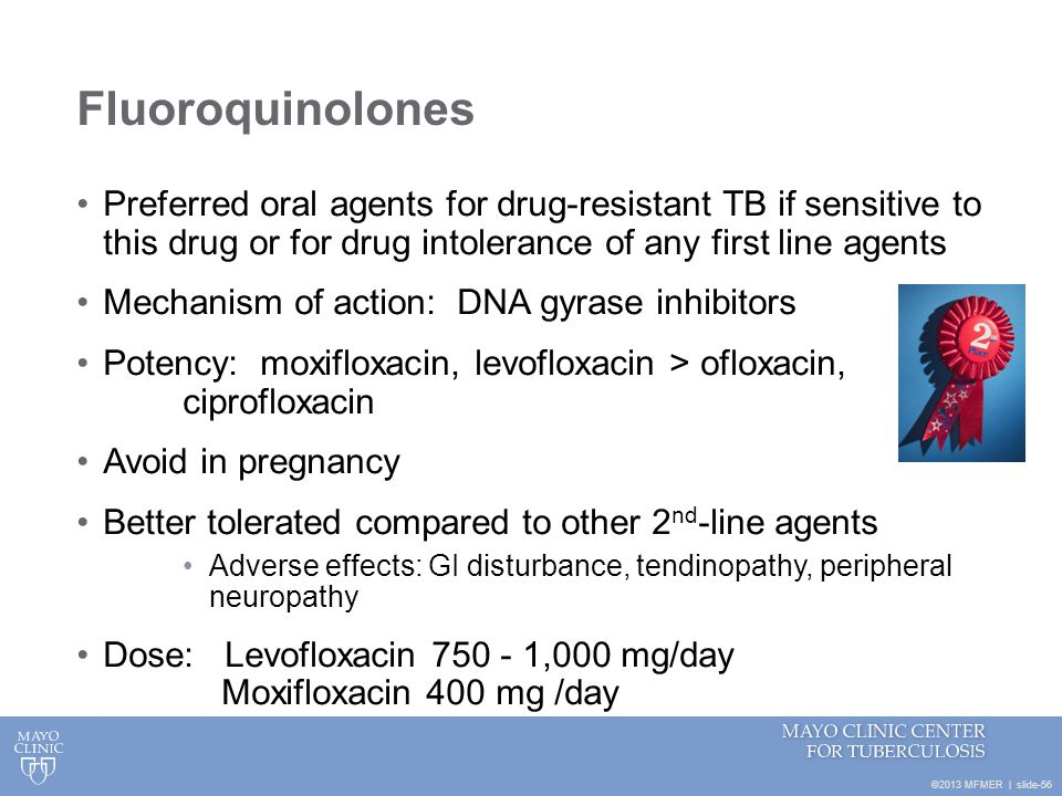 Fluoroquinolones Preferred oral agents for drug-resistant TB if sensitive to this drug or for drug intolerance of any first line agents.