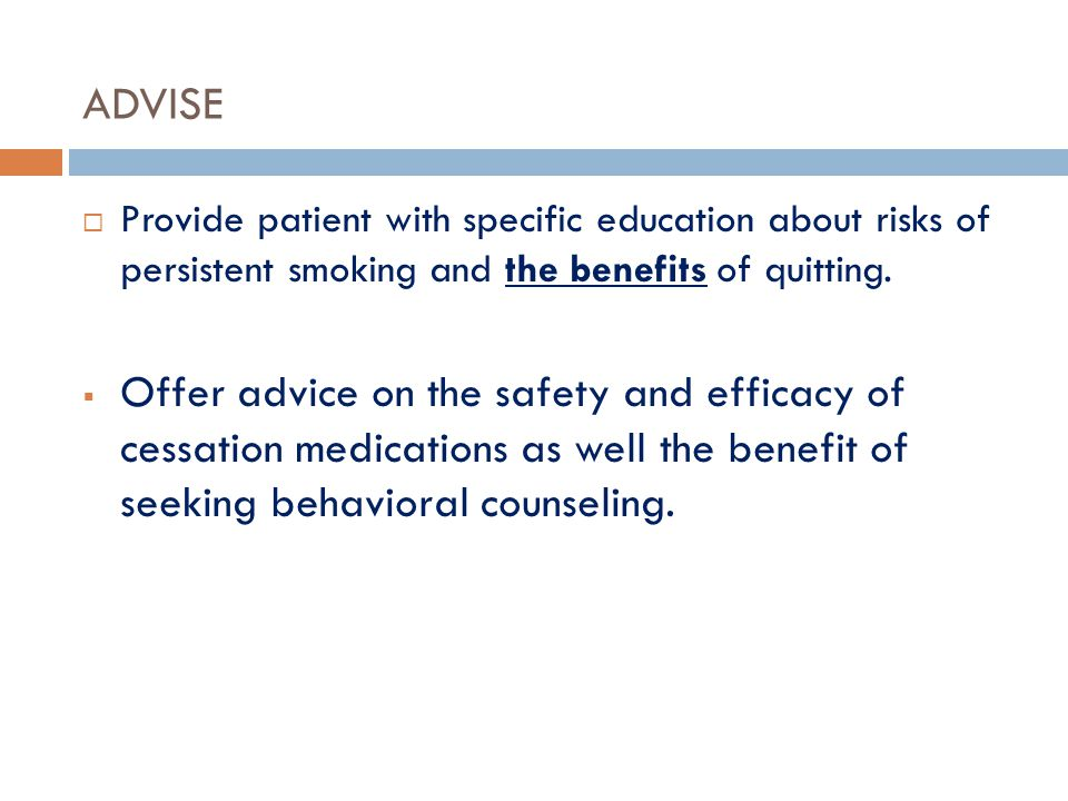 ADVISE Provide patient with specific education about risks of persistent smoking and the benefits of quitting.
