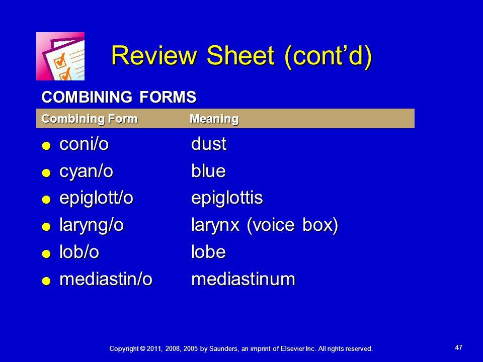 Review Sheet (cont'd) coni/o dust cyan/o blue epiglott/o epiglottis