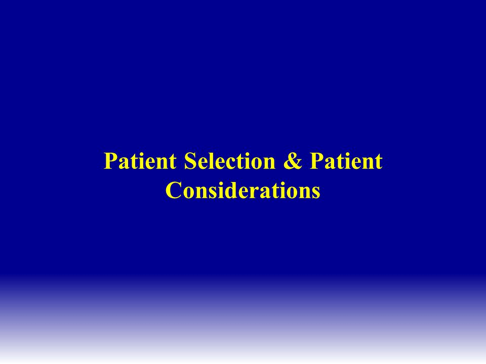 Patient Selection & Patient Considerations