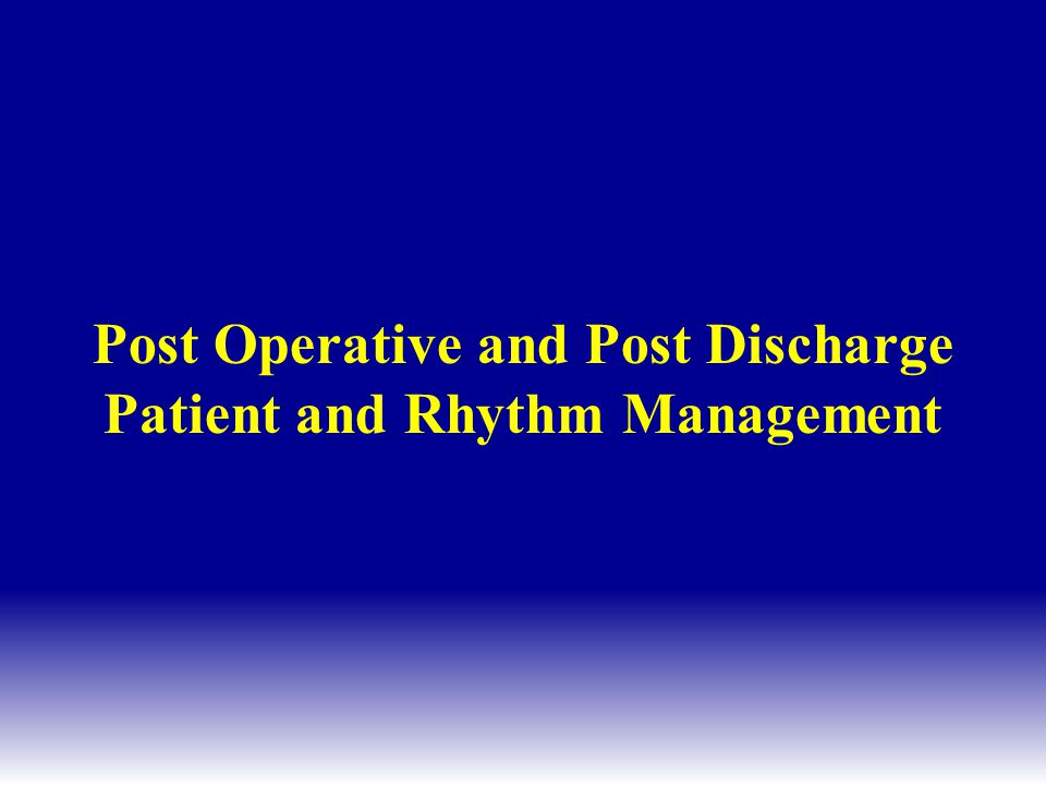 Post Operative and Post Discharge Patient and Rhythm Management