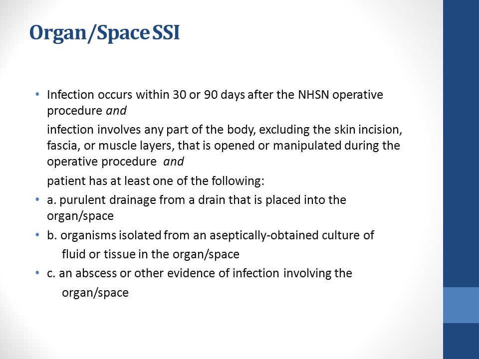 Organ/Space SSI Infection occurs within 30 or 90 days after the NHSN operative procedure and.